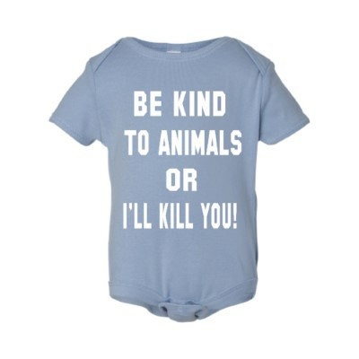 Be-Kind-To-Animals-Or-I'll-Kill-You-Onesie